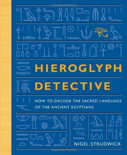 Hieroglyph Detective: How to Decode the Sacred Language of the Ancient Egyptians pdf epub