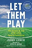 Let Them Play: The Mindful Way to Parent Kids for