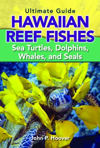 The Ultimate Guide to Hawaiian Reef Fishes: Sea Turtles, Dolphins, Whales, and Seals