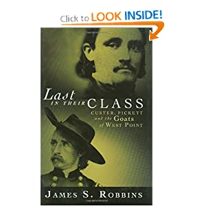 Last in Their Class: Custer, Pickett and the Goats of West Point James S. Robbins
