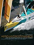 : Aero-Hydrodynamics and the Performance of Sailing Yachts: The Science Behind Sailboats and Their Design