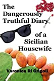 The Dangerously Truthful Diary of a Sicilian Housewife