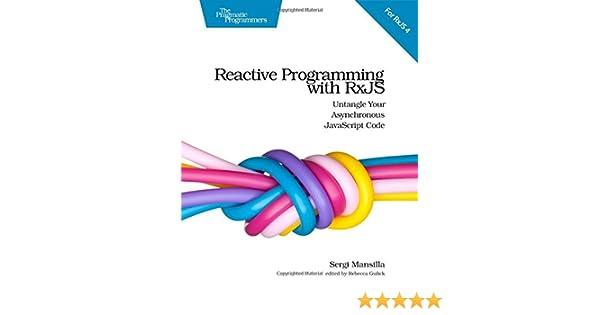 Reactive Programming with RxJS: Untangle Your Asynchronous JavaScript Code: Amazon.es: Sergi Mansilla: Libros en idiomas extranjeros
