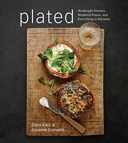 (Plated: Weeknight Dinners, Weekend Feasts, and Everything in Between)