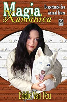 Magia Xamânica: Despertando seu Animal Totem por [Van Feu, Eddie]