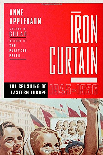 Download Iron Curtain: The Crushing of Eastern Europe, 1944-1956 pdf epub