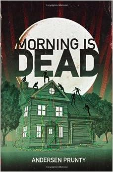 Morning Is Dead by Andersen Prunty (2010-04-06)
