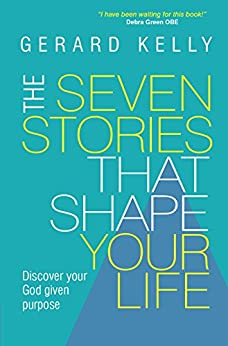 The Seven Stories that Shape Your Life: Discover your God given purpose by [Kelly, Gerard]