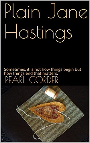 Plain Jane Hastings: Sometimes, it is not how things begin but how things end that matters.