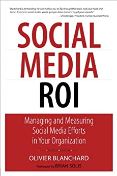 Social Media ROI: Managing and Measuring Social Media Efforts in Your Organization (Que Biz-Tech) by [Blanchard, Olivier]