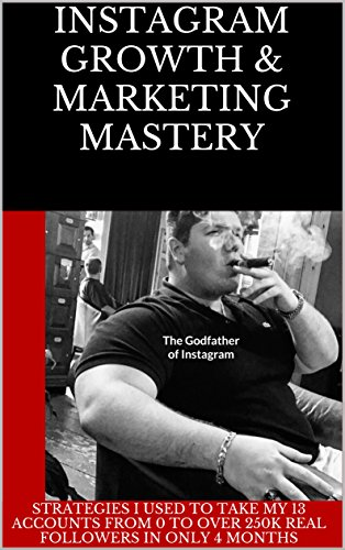 Instagram Growth & Marketing Mastery: The Godfather of Instagram (English Edition)