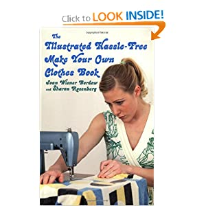 The Illustrated Hasslefree Make Your Own Clothes Book Sharon Rosenberg and Joan Wiener