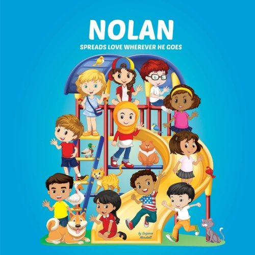 Nolan Spreads Love Wherever He Goes: Personalized Books & Inspirational Stories for Kids (Personalized Gifts, Moral Stories for Kids, Inspirational Stories for Kids, Multicultural Children's Books)