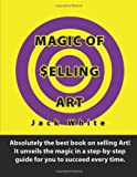 Magic of Selling Art, Jack White, 0557333784