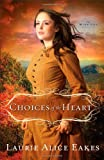 Choices of the Heart, Laurie Alice Eakes, 0800719867
