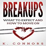 Breakups: What to Expect and How to Move On | K. Connors