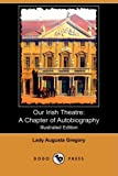 img - for Our Irish Theatre: A Chapter of Autobiography (Illustrated Edition) (Dodo Press) book / textbook / text book