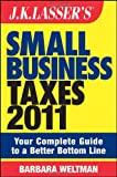 J.K. Lasser's Small Business Taxes 2011: Your Complete Guide to a Better Bottom Line