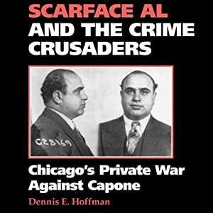 Scarface Al and the Crime Crusaders: Chicago's Private War Against Capone Audiobook