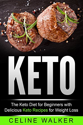 Keto: The Keto Diet For Beginners With Delicious Keto Recipes For Weight Loss (Low Carb, Keto Cookbook Book 2) by [Walker, Celine]