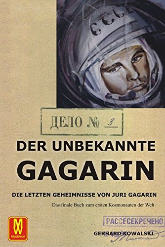 Der unbekannte Gagarin: Die letzten Geheimnisse von Juri Gagarin