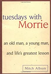 Tuesdays with Morrie: An Old Man, A Young Man and Life's Greatest Lesson by Mitch Albom (1997-08-18)