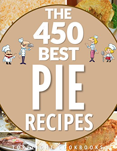 PIE: The 450 Best Homemade Pie Recipes (pie cookbook, savory pie recipes, low carb, vegetarian, vegan, paleo, gluten free, fruit pies, quiche recipes, tarts, pies, pastry, puff pastry recipes)