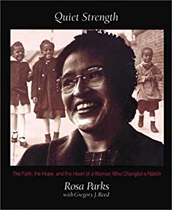 By Rosa Parks - Quiet Strength: The Faith, the Hope, and the Heart of a Woman Who Changed a Nation (7/27/94)