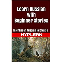 Learn Russian with Beginner Stories: Interlinear Russian to English (Learn Russian with Interlinear Stories for Beginners and Advanced Readers Book Book 7) (English Edition)