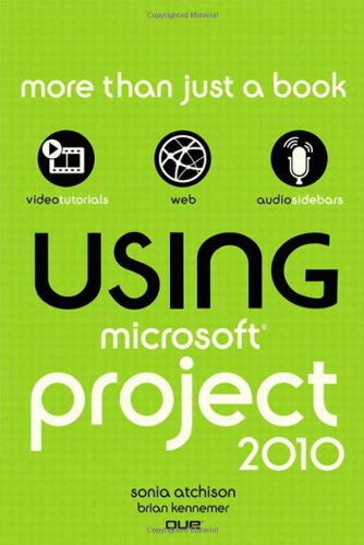 Using Microsoft Project 2010 by Brian Kennemer , Sonia Atchison, Publisher : Que
