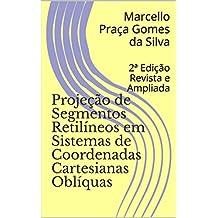 Projeção de Segmentos Retilíneos em Sistemas de Coordenadas Cartesianas Oblíquas: 2ª Edição Revista e Ampliada (Portuguese Edition)