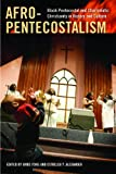 Afro-Pentecostalism: Black Pentecostal and Charismatic Christianity in History and Culture (Religion, Race, & Ethnicity), , 081479730X