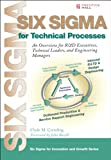 Six Sigma for Technical Processes: An Overview for R&D Executives, Technical Leaders and Engineering Managers (Prentice Hall Six Sigma for Innovation and Growth Series)
