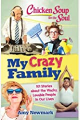Chicken Soup for the Soul: My Crazy Family: 101 Stories about the Wacky, Lovable People in Our Lives Paperback