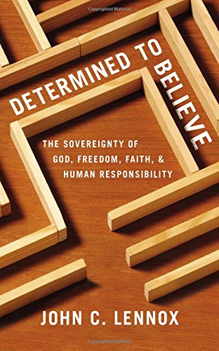 Download Determined to Believe?: The Sovereignty of God, Freedom, Faith, and Human Responsibility PDF