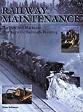 Railway Maintenance: The Men and Machines That Keep the Railroads Running