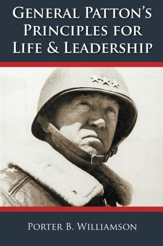 General Patton's Principles for Life and Leadership, 5th Edition (General Pattons Principles For Life And Leadership)
