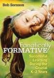 img - for Fanatically Formative: Successful Learning During the Crucial K 3 Years book / textbook / text book