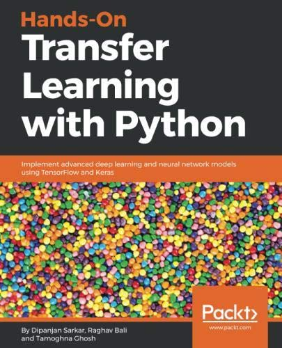 Hands-On Transfer Learning with Python: Implement advanced deep learning and neural network models using TensorFlow and Keras by Packt Publishing