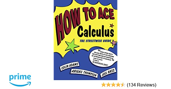 How to ace calculus the streetwise guide colin adams abigail how to ace calculus the streetwise guide colin adams abigail thompson joel hass 9780716731603 amazon books m4hsunfo