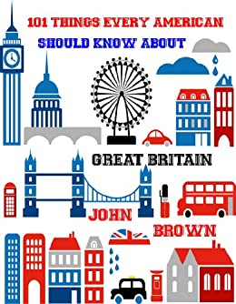 101 Things Every American Should Know about Great Britain