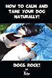HOW TO CALM AND TAME YOUR DOG NATURALLY!