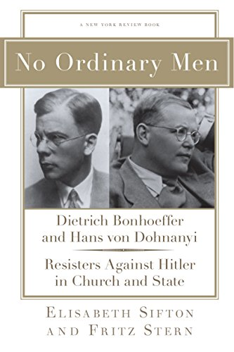 No Ordinary Men: Dietrich Bonhoeffer and Hans von Dohnanyi, Resisters Against Hitler in Church and State (New York Review Books - Men's Review Journal