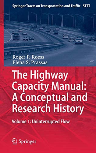 (The Highway Capacity Manual: A Conceptual and Research History: Volume 1: Uninterrupted Flow (Springer Tracts on Transportation and Traffic))