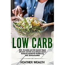 Low Carb: Diät, Rezepte und die besten Tipps! Lifestyle und ein sexy Körper durch Kohlenhydratarme Ernährung inkl. Einkaufszettel!  (German Edition)