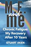 M.E. and me: Chronic Fatigue: My Recovery After 10 Years