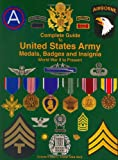 Complete Guide to United States Army Medals, Badges and Insignia World War II to Present, Foster, Frank, 1884452582