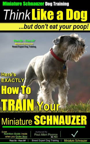 Schnauzer Puppies - Miniature Schnauzer Dog Training | Think Like a Dog... But Don't Eat Your Poop! | Miniature Schnauzer Breed Expert Training: Here's EXACTLY How to Your Miniature Schnauzer