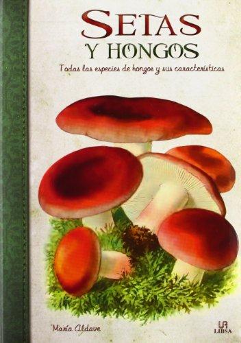 Descargar Libro Setas Y Hongos: Todas Las Especies De Hongos Y Sus Características María Aldave