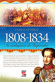 As Maluquices do Imperador: 1808-1834 por [Setúbal, Paulo]